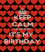 KEEP CALM Cause soon IT'S MY  BIRTHDAY - Personalised Poster A4 size