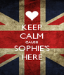 KEEP CALM CAUSE SOPHIE'S HERE - Personalised Poster A4 size