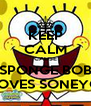 KEEP CALM CAUSE SPONGE BOB LOVES SONEYO - Personalised Poster A4 size