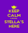 KEEP CALM CAUSE  STELLA'S HERE - Personalised Poster A4 size