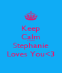 Keep Calm Cause Stephanie Loves You<3 - Personalised Poster A4 size