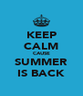 KEEP CALM CAUSE SUMMER IS BACK - Personalised Poster A4 size