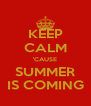 KEEP CALM 'CAUSE SUMMER IS COMING - Personalised Poster A4 size