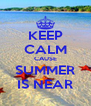 KEEP CALM CAUSE SUMMER IS NEAR - Personalised Poster A4 size