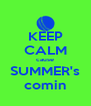 KEEP CALM cause SUMMER's comin - Personalised Poster A4 size