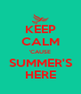 KEEP CALM 'CAUSE SUMMER'S HERE - Personalised Poster A4 size