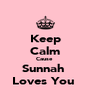 Keep Calm Cause  Sunnah  Loves You  - Personalised Poster A4 size