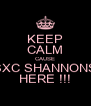 KEEP CALM CAUSE SXC SHANNONS HERE !!! - Personalised Poster A4 size
