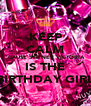 KEEP CALM 'CAUSE SYDNEY VICTORIA IS THE BIRTHDAY GIRL - Personalised Poster A4 size