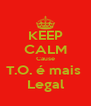 KEEP CALM Cause T.O. é mais  Legal - Personalised Poster A4 size