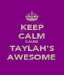 KEEP CALM CAUSE TAYLAH'S AWESOME - Personalised Poster A4 size
