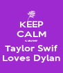 KEEP CALM cause Taylor Swif Loves Dylan - Personalised Poster A4 size