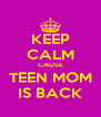 KEEP CALM CAUSE TEEN MOM IS BACK - Personalised Poster A4 size