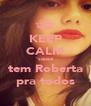 KEEP CALM 'cause tem Roberta pra todos - Personalised Poster A4 size