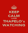 KEEP CALM CAUSE THAPELO's WATCHING - Personalised Poster A4 size