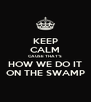 KEEP CALM CAUSE THAT'S HOW WE DO IT ON THE SWAMP - Personalised Poster A4 size