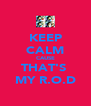 KEEP CALM CAUSE THAT'S  MY R.O.D - Personalised Poster A4 size