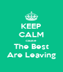KEEP CALM cause The Best Are Leaving - Personalised Poster A4 size
