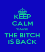 KEEP CALM 'CAUSE THE BITCH IS BACK - Personalised Poster A4 size