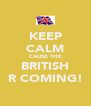 KEEP CALM CAUSE THE BRITISH R COMING! - Personalised Poster A4 size