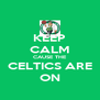 KEEP CALM CAUSE THE CELTICS ARE ON - Personalised Poster A4 size