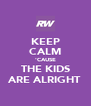 KEEP CALM 'CAUSE THE KIDS ARE ALRIGHT - Personalised Poster A4 size