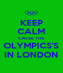 KEEP CALM CAUSE THE OLYMPICS'S IN LONDON - Personalised Poster A4 size