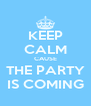 KEEP CALM CAUSE THE PARTY IS COMING - Personalised Poster A4 size