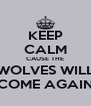 KEEP CALM CAUSE THE WOLVES WILL COME AGAIN - Personalised Poster A4 size