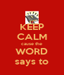 KEEP CALM cause the WORD says to - Personalised Poster A4 size