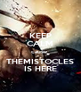 KEEP CALM cause  THEMISTOCLES IS HERE - Personalised Poster A4 size