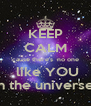 KEEP CALM 'cause there's  no one  like YOU in the universe. - Personalised Poster A4 size
