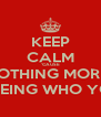 KEEP CALM 'CAUSE THERE'S NOTHING MORE BADASS THAN BEING WHO YOU ARE - Personalised Poster A4 size
