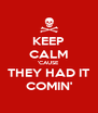 KEEP CALM 'CAUSE THEY HAD IT COMIN' - Personalised Poster A4 size