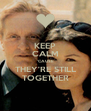 KEEP CALM 'CAUSE THEY'RE STILL TOGETHER - Personalised Poster A4 size