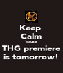 Keep  Calm 'cause  THG premiere is tomorrow! - Personalised Poster A4 size