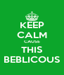 KEEP CALM CAUSE THIS BEBLICOUS - Personalised Poster A4 size