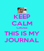 KEEP CALM CAUSE THIS IS MY JOURNAL - Personalised Poster A4 size