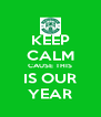 KEEP CALM CAUSE THIS IS OUR YEAR - Personalised Poster A4 size
