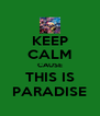 KEEP CALM CAUSE THIS IS PARADISE - Personalised Poster A4 size