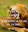KEEP CALM CAUSE THIS PRESENTATION IS DONE - Personalised Poster A4 size