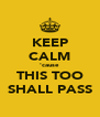 KEEP CALM 'cause THIS TOO SHALL PASS - Personalised Poster A4 size