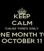 KEEP CALM 'CAUSE THRE'S ONLY ONE MONTH TO OCTOBER 11 - Personalised Poster A4 size