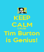 KEEP CALM CAUSE Tim Burton is Genius! - Personalised Poster A4 size