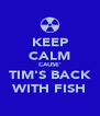 KEEP CALM CAUSE' TIM'S BACK WITH FISH - Personalised Poster A4 size