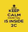KEEP CALM CAUSE Toby IS INSIDE 2C - Personalised Poster A4 size