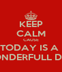 KEEP CALM CAUSE TODAY IS A  WONDERFULL DAY - Personalised Poster A4 size