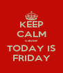 KEEP CALM cause TODAY IS FRIDAY - Personalised Poster A4 size