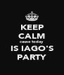 KEEP CALM cause today IS IAGO'S PARTY - Personalised Poster A4 size