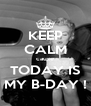 KEEP CALM cause TODAY IS MY B-DAY ! - Personalised Poster A4 size